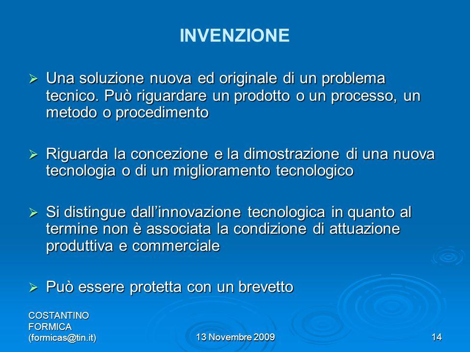 COSTANTINO FORMICA (formicas@tin.it)13 Novembre 200914 INVENZIONE Una soluzione nuova ed originale di un problema tecnico.