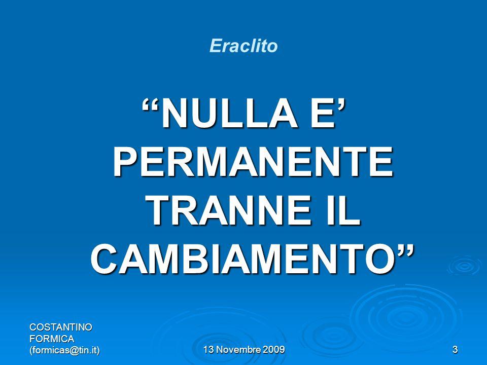 COSTANTINO FORMICA (formicas@tin.it)13 Novembre 20093 Eraclito NULLA E PERMANENTE TRANNE IL CAMBIAMENTO