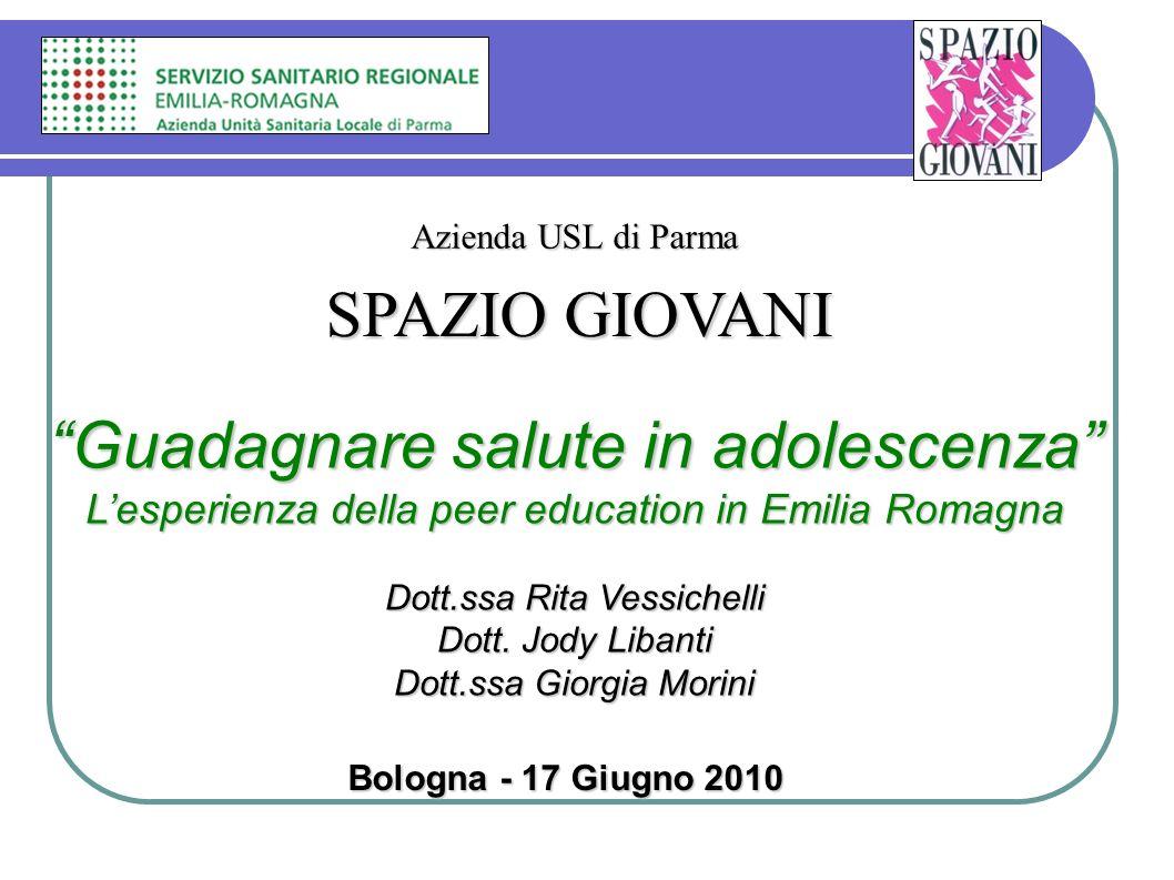 Guadagnare salute in adolescenza Lesperienza della peer education in Emilia Romagna Dott.ssa Rita Vessichelli Dott. Jody Libanti Dott.ssa Giorgia Mori