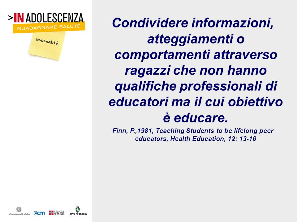 Condividere informazioni, atteggiamenti o comportamenti attraverso ragazzi che non hanno qualifiche professionali di educatori ma il cui obiettivo è e
