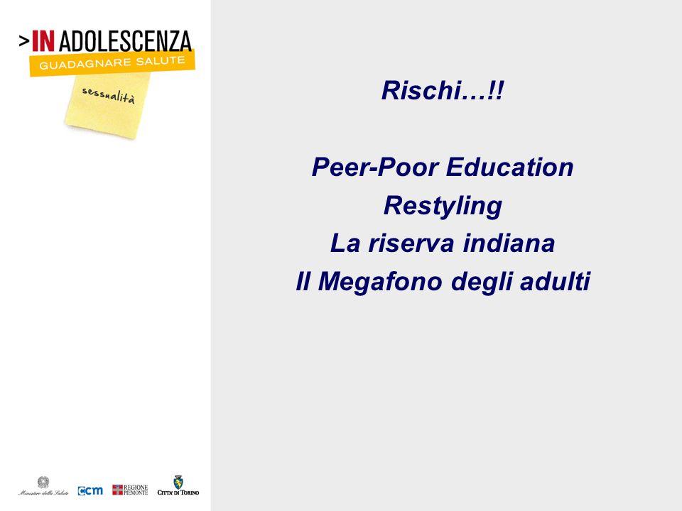 Rischi…!! Peer-Poor Education Restyling La riserva indiana Il Megafono degli adulti