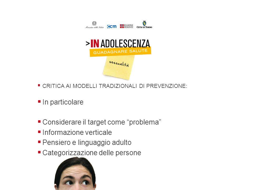 CRITICA AI MODELLI TRADIZIONALI DI PREVENZIONE: In particolare Considerare il target come problema Informazione verticale Pensiero e linguaggio adulto
