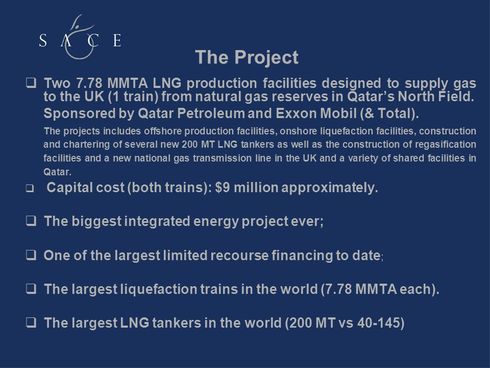 The Project Two 7.78 MMTA LNG production facilities designed to supply gas to the UK (1 train) from natural gas reserves in Qatars North Field. Sponso