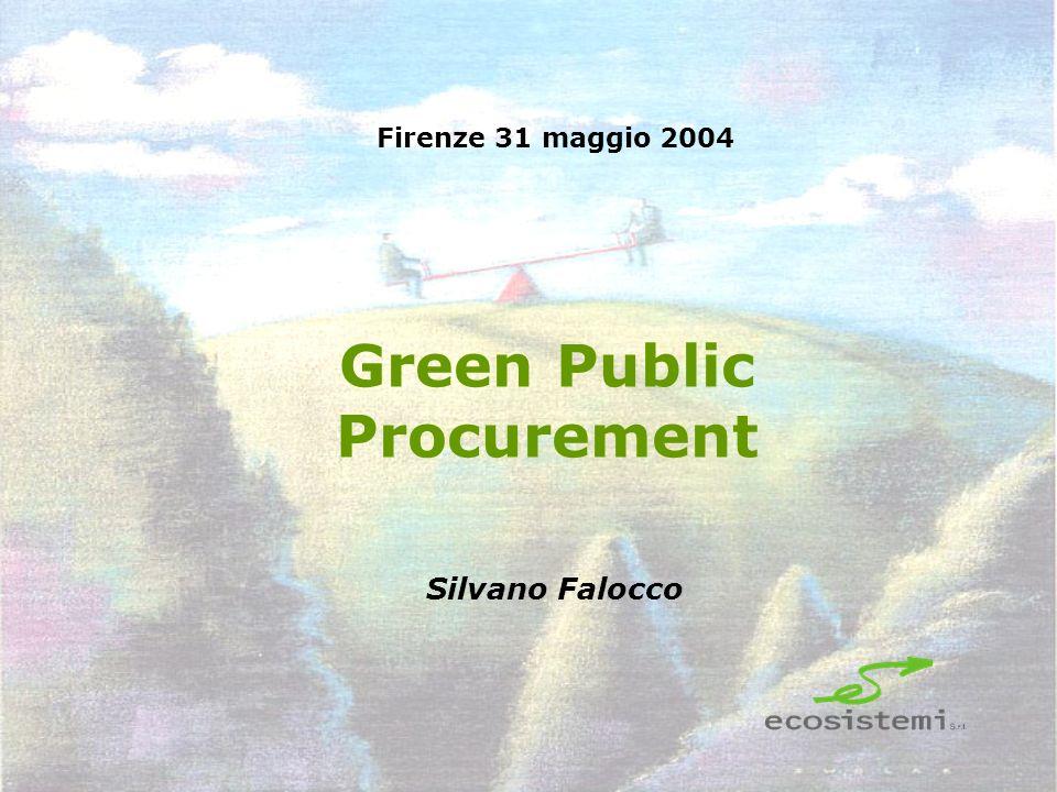 Green Public Procurement Firenze 31 maggio 2004 Silvano Falocco