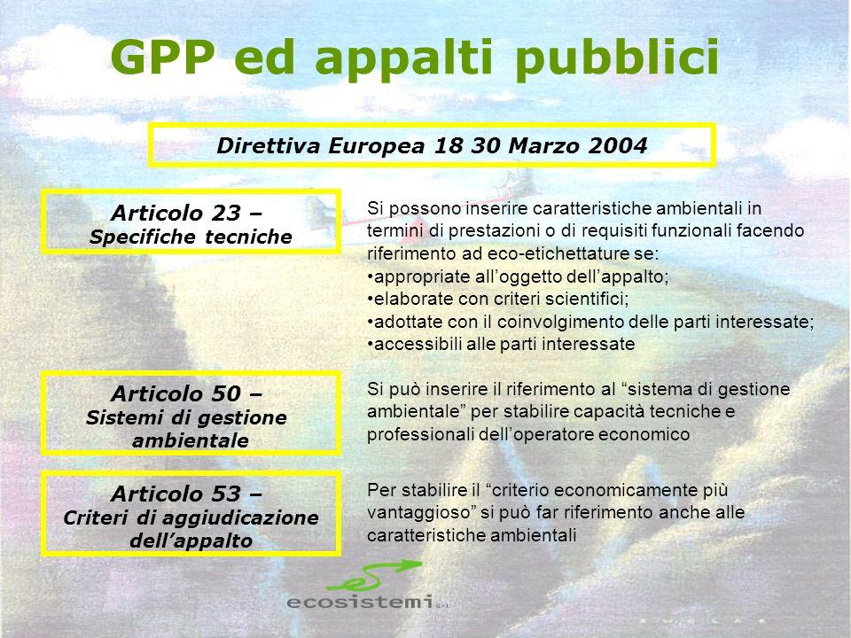 GPP ed appalti pubblici Direttiva Europea 18 30 Marzo 2004 Articolo 23 – Specifiche tecniche Si possono inserire caratteristiche ambientali in termini
