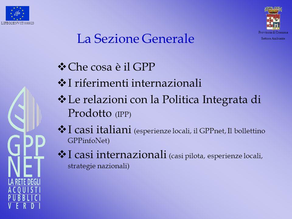LIFEO2ENV/IT/000023 Provincia di Cremona Settore Ambiente La Sezione Generale Che cosa è il GPP I riferimenti internazionali Le relazioni con la Polit