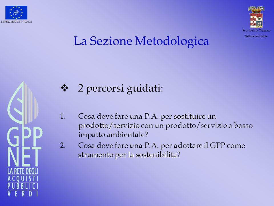 LIFEO2ENV/IT/000023 Provincia di Cremona Settore Ambiente La Sezione Metodologica 2 percorsi guidati: sostituireun prodotto/servizio 1.Cosa deve fare