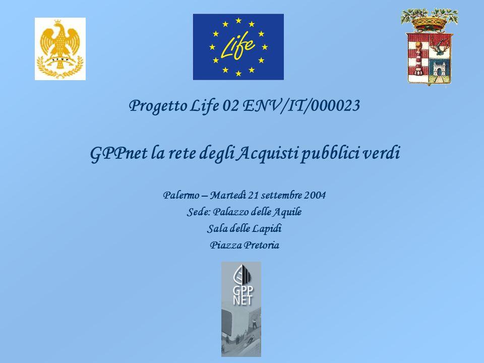 Progetto Life 02 ENV/IT/000023 GPPnet la rete degli Acquisti pubblici verdi Palermo – Martedì 21 settembre 2004 Sede: Palazzo delle Aquile Sala delle
