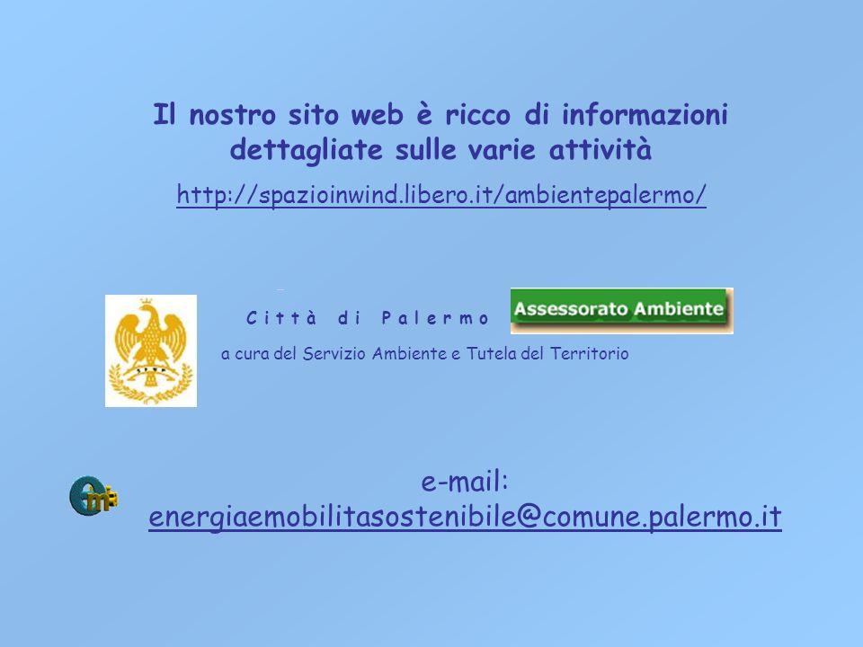 C i t t à d i P a l e r m o a cura del Servizio Ambiente e Tutela del Territorio Il nostro sito web è ricco di informazioni dettagliate sulle varie attività http://spazioinwind.libero.it/ambientepalermo/ e-mail: energiaemobilitasostenibile@comune.palermo.it