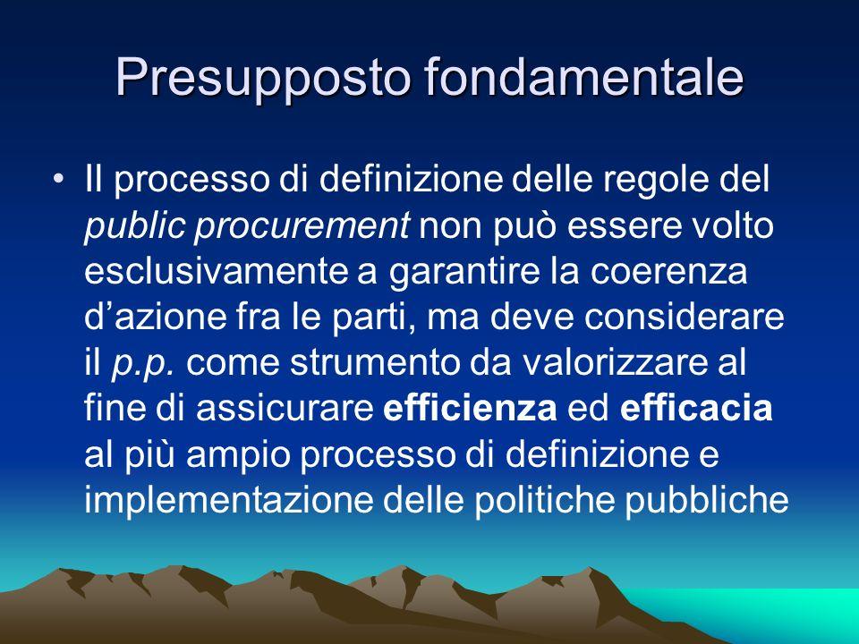 Presupposto fondamentale Il processo di definizione delle regole del public procurement non può essere volto esclusivamente a garantire la coerenza da