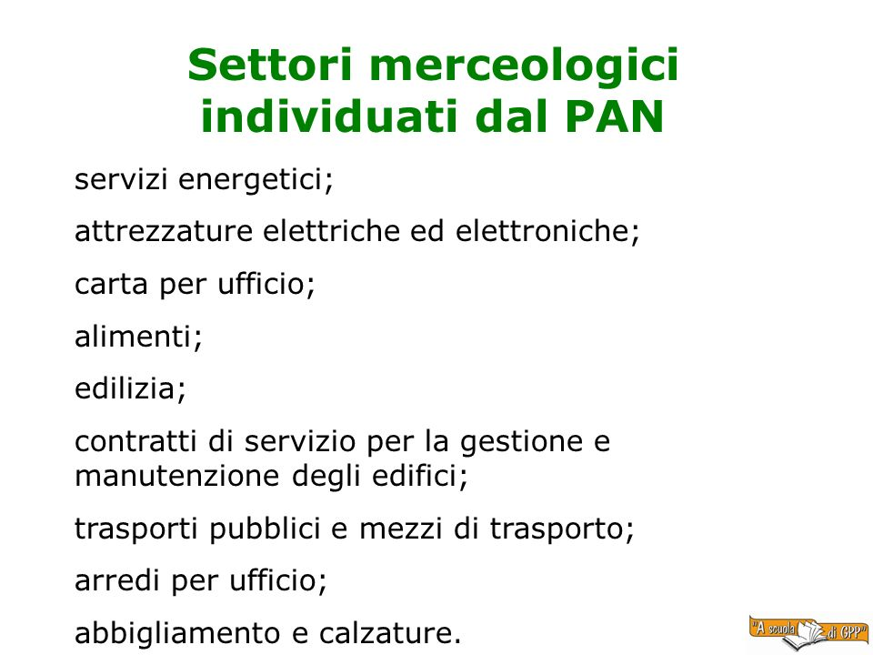 Settori merceologici individuati dal PAN servizi energetici; attrezzature elettriche ed elettroniche; carta per ufficio; alimenti; edilizia; contratti