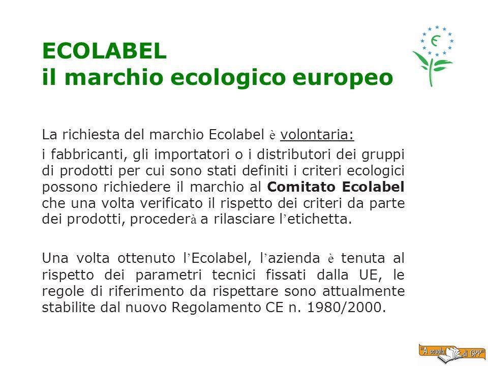 ECOLABEL il marchio ecologico europeo La richiesta del marchio Ecolabel è volontaria: i fabbricanti, gli importatori o i distributori dei gruppi di pr