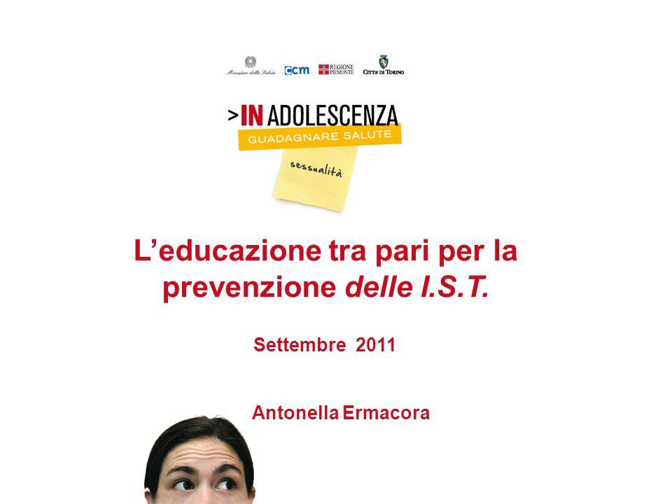 Leducazione tra pari per la prevenzione delle I.S.T. Settembre 2011 Antonella Ermacora
