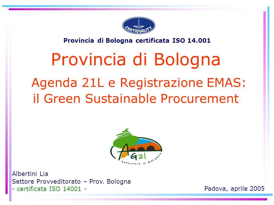 Provincia di Bologna Agenda 21L e Registrazione EMAS: il Green Sustainable Procurement Albertini Lia Settore Provveditorato – Prov. Bologna - certific