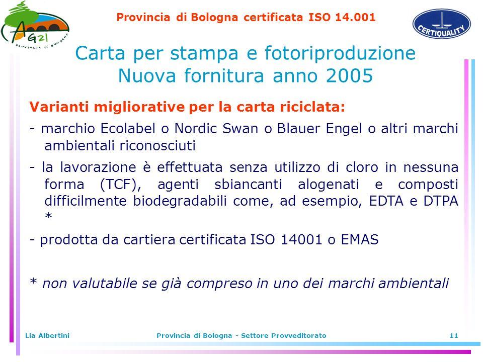 Provincia di Bologna certificata ISO 14.001 Lia AlbertiniProvincia di Bologna - Settore Provveditorato11 Varianti migliorative per la carta riciclata: