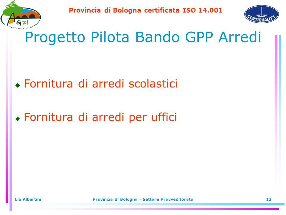 Provincia di Bologna certificata ISO 14.001 Lia AlbertiniProvincia di Bologna - Settore Provveditorato12 u Fornitura di arredi scolastici u Fornitura di arredi per uffici Progetto Pilota Bando GPP Arredi