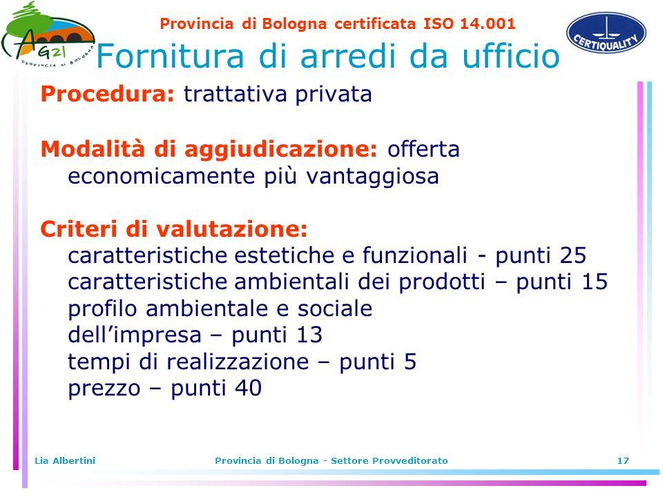 Provincia di Bologna certificata ISO 14.001 Lia AlbertiniProvincia di Bologna - Settore Provveditorato17 Fornitura di arredi da ufficio Procedura: tra