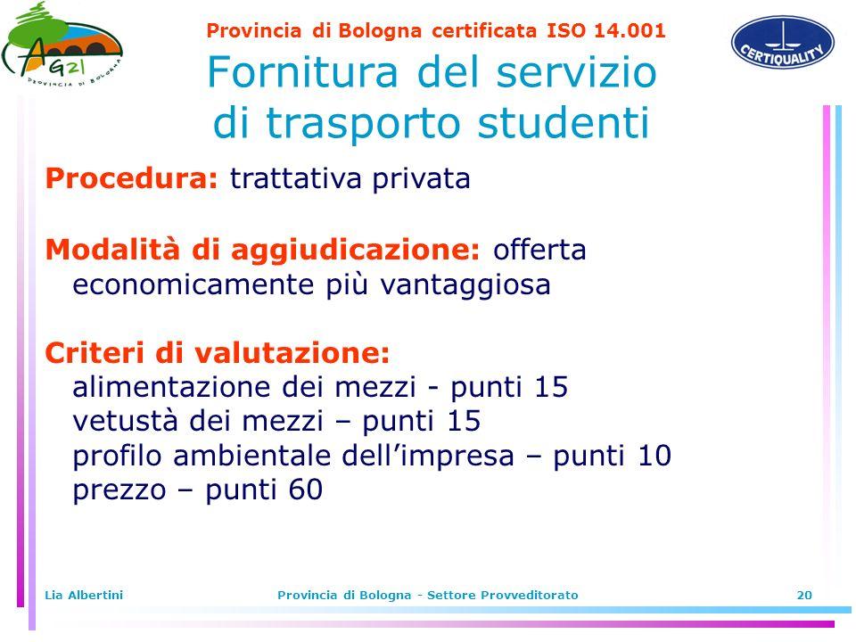 Provincia di Bologna certificata ISO 14.001 Lia AlbertiniProvincia di Bologna - Settore Provveditorato20 Fornitura del servizio di trasporto studenti