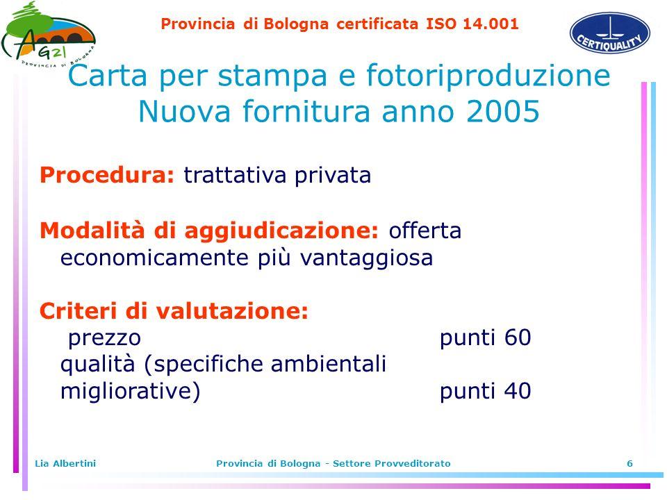 Provincia di Bologna certificata ISO 14.001 Lia AlbertiniProvincia di Bologna - Settore Provveditorato6 Procedura: trattativa privata Modalità di aggi