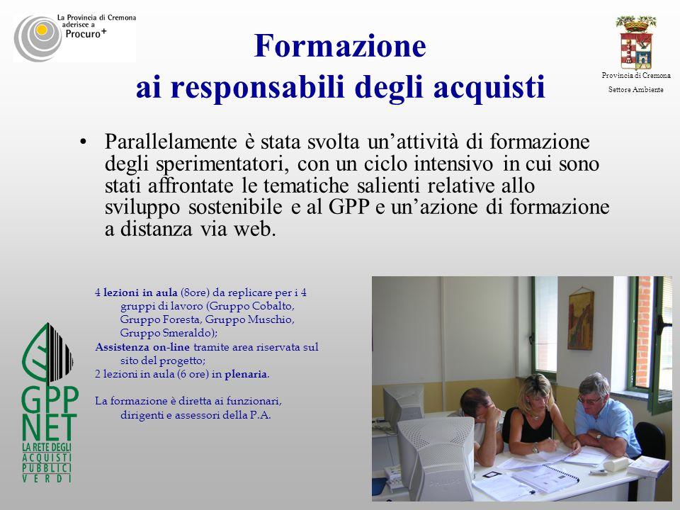 Provincia di Cremona Settore Ambiente Formazione ai responsabili degli acquisti Parallelamente è stata svolta unattività di formazione degli speriment