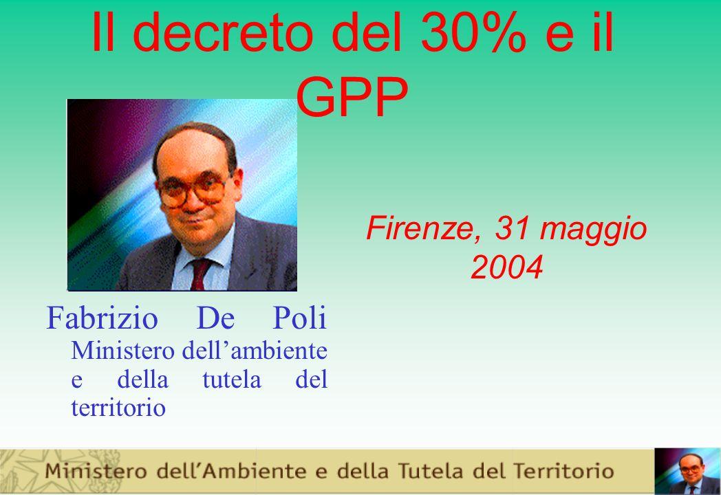 Il decreto del 30% e il GPP Fabrizio De Poli Ministero dellambiente e della tutela del territorio Firenze, 31 maggio 2004