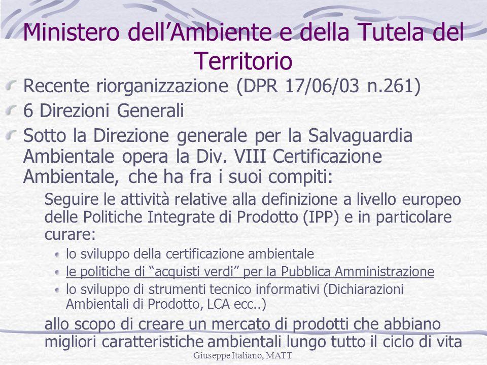 Giuseppe Italiano, MATT Ministero dellAmbiente e della Tutela del Territorio Recente riorganizzazione (DPR 17/06/03 n.261) 6 Direzioni Generali Sotto