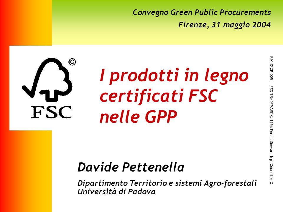 I prodotti in legno certificati FSC nelle GPP Davide Pettenella Dipartimento Territorio e sistemi Agro-forestali Università di Padova FSC-SECR-0051 FS
