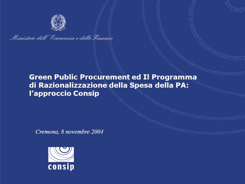 Green Public Procurement ed Il Programma di Razionalizzazione della Spesa della PA: lapproccio Consip Cremona, 8 novembre 2004