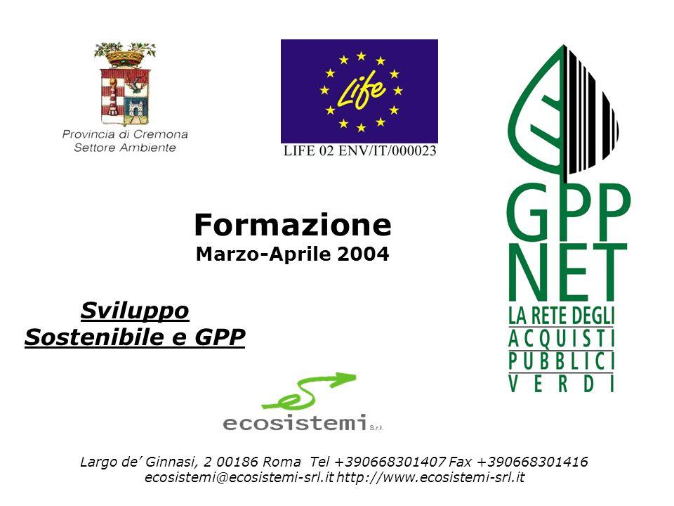 Formazione Marzo-Aprile 2004 Largo de Ginnasi, 2 00186 Roma Tel +390668301407 Fax +390668301416 ecosistemi@ecosistemi-srl.it http://www.ecosistemi-srl.it Sviluppo Sostenibile e GPP