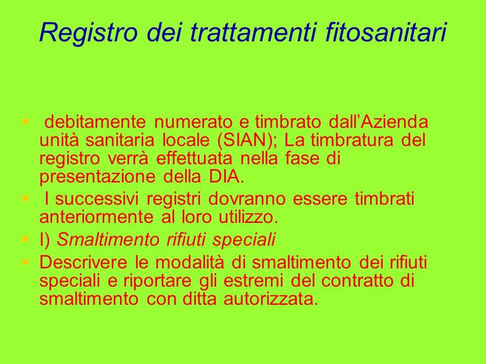 Registro dei trattamenti fitosanitari debitamente numerato e timbrato dallAzienda unità sanitaria locale (SIAN); La timbratura del registro verrà effe