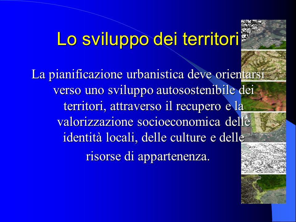 Pianificazione e governo del territorio Nella concezione ormai diffusa dello Sviluppo Autosostenibile dei Territori, la pianificazione è uno strumento