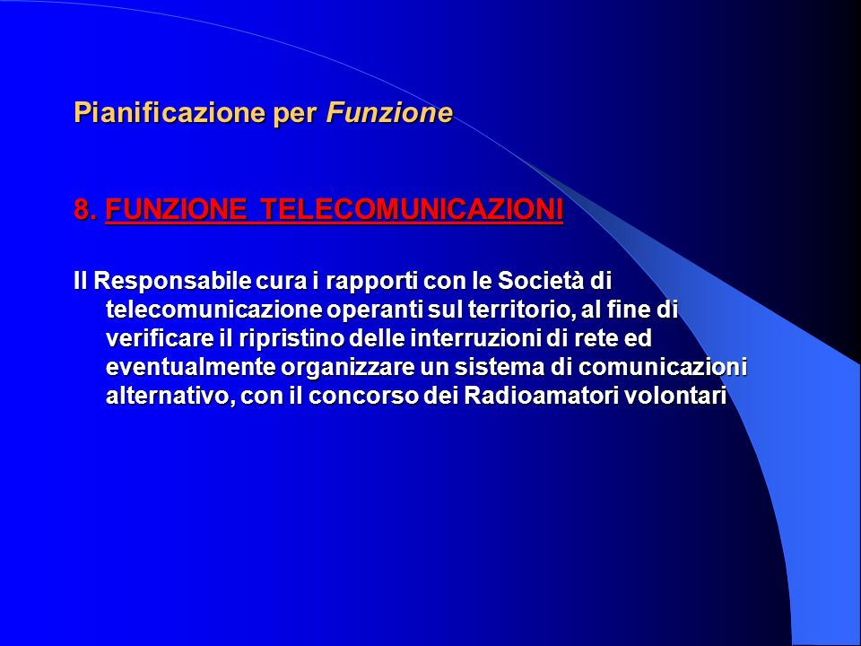 Pianificazione per Funzione 7. FUNZIONE STRUTTURE OPERATIVE LOCALI, VIABILITA Il Responsabile coordina tutte le strutture operative locali e stabilisc