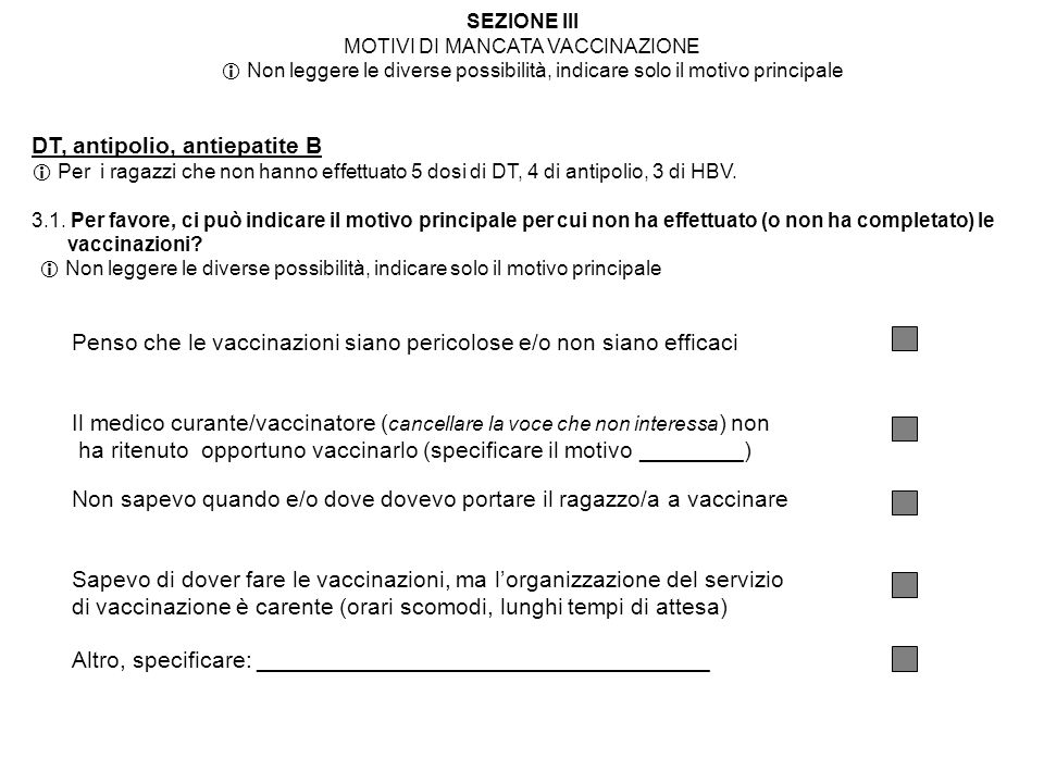 SEZIONE III MOTIVI DI MANCATA VACCINAZIONE Non leggere le diverse possibilità, indicare solo il motivo principale DT, antipolio, antiepatite B Per i r