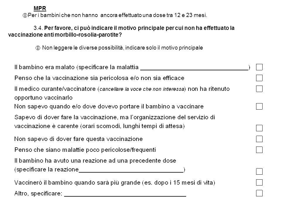 MPR Per i bambini che non hanno ancora effettuato una dose tra 12 e 23 mesi. 3.4. Per favore, ci può indicare il motivo principale per cui non ha effe