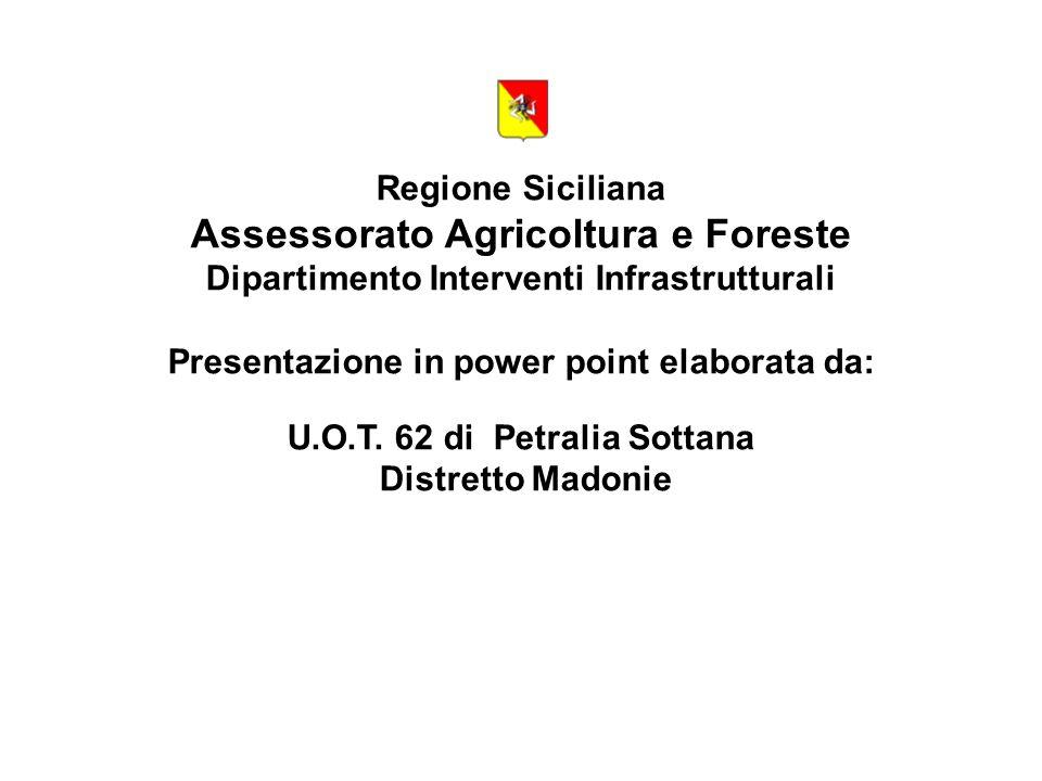 Regione Siciliana Assessorato Agricoltura e Foreste Dipartimento Interventi Infrastrutturali Presentazione in power point elaborata da: U.O.T. 62 di P