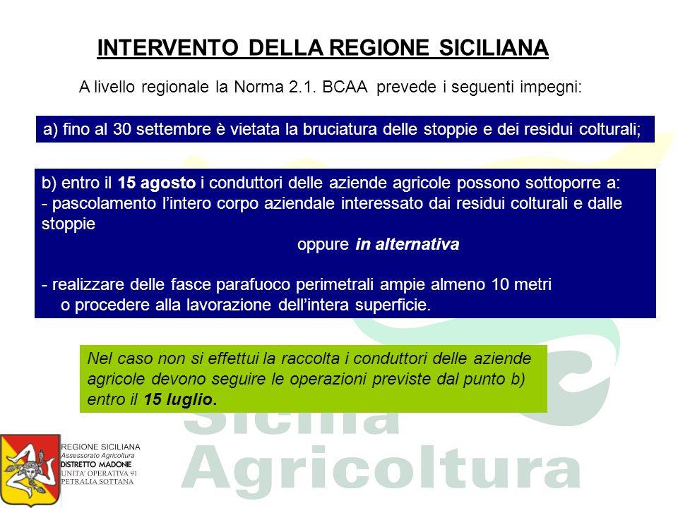 INTERVENTO DELLA REGIONE SICILIANA A livello regionale la Norma 2.1. BCAA prevede i seguenti impegni: a) fino al 30 settembre è vietata la bruciatura