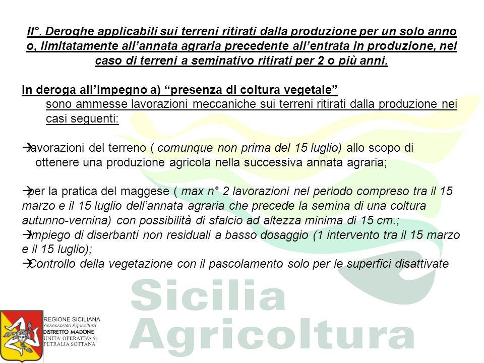 II°. Deroghe applicabili sui terreni ritirati dalla produzione per un solo anno o, limitatamente allannata agraria precedente allentrata in produzione