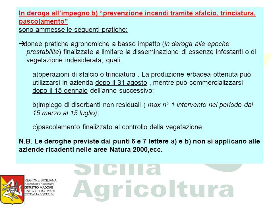 In deroga allimpegno b) prevenzione incendi tramite sfalcio, trinciatura, pascolamento sono ammesse le seguenti pratiche: idonee pratiche agronomiche