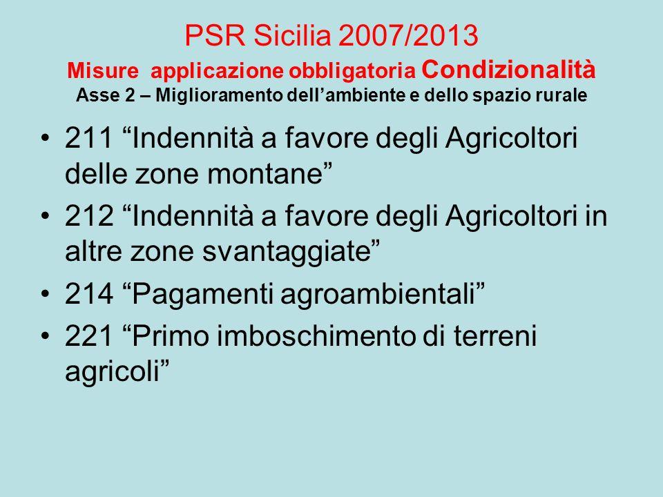 PSR Sicilia 2007/2013 Misure applicazione obbligatoria Condizionalità Asse 2 – Miglioramento dellambiente e dello spazio rurale 211 Indennità a favore