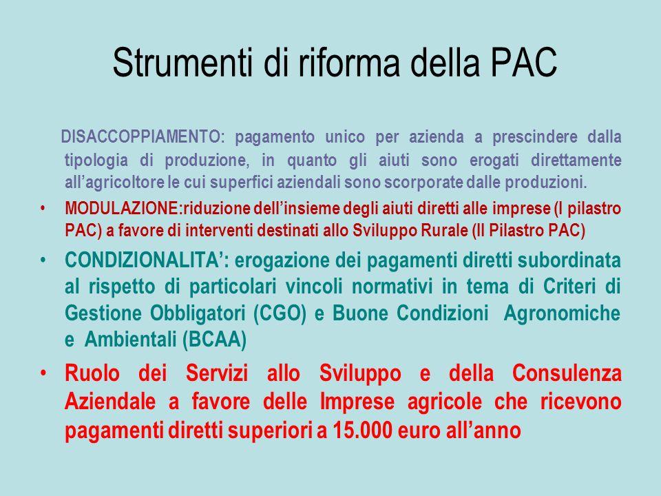 Strumenti di riforma della PAC DISACCOPPIAMENTO: pagamento unico per azienda a prescindere dalla tipologia di produzione, in quanto gli aiuti sono ero
