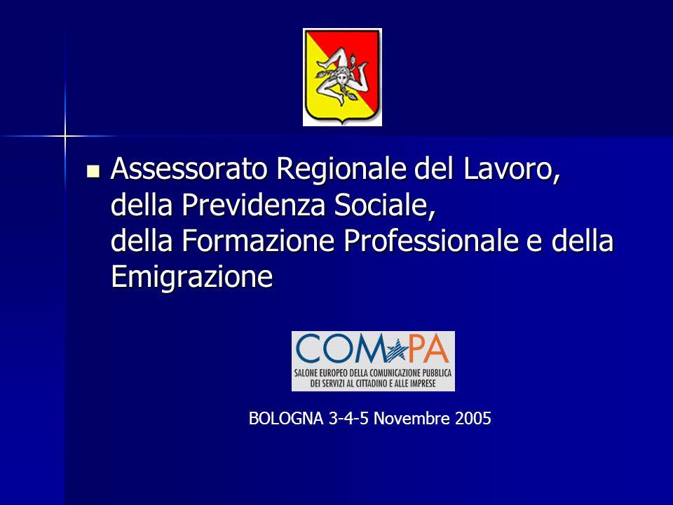 Assessorato Regionale del Lavoro, della Previdenza Sociale, della Formazione Professionale e della Emigrazione Assessorato Regionale del Lavoro, della Previdenza Sociale, della Formazione Professionale e della Emigrazione BOLOGNA 3-4-5 Novembre 2005