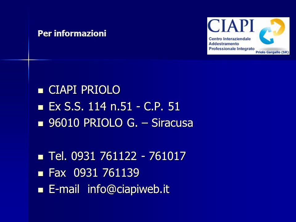 Per informazioni CIAPI PRIOLO CIAPI PRIOLO Ex S.S. 114 n.51 - C.P. 51 Ex S.S. 114 n.51 - C.P. 51 96010 PRIOLO G. – Siracusa 96010 PRIOLO G. – Siracusa