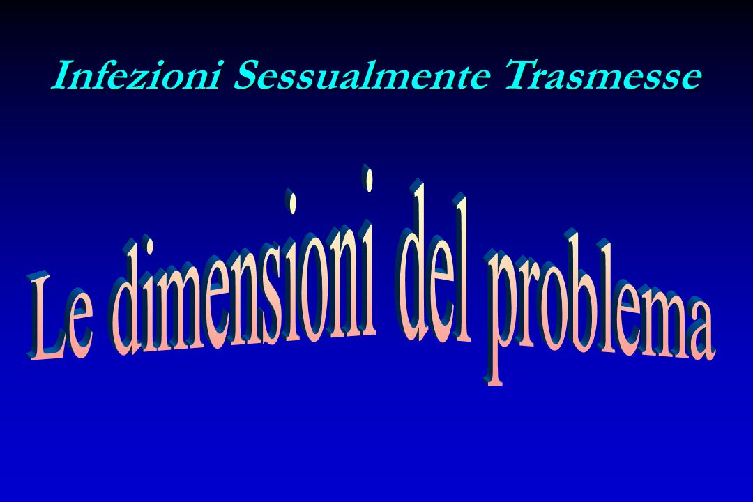 IST: complicanze e sequele Malattia infiammatoria pelvica Gravidanze extrauterine Infertilità (maschile, femminile) Infezioni connatali e perinatali N