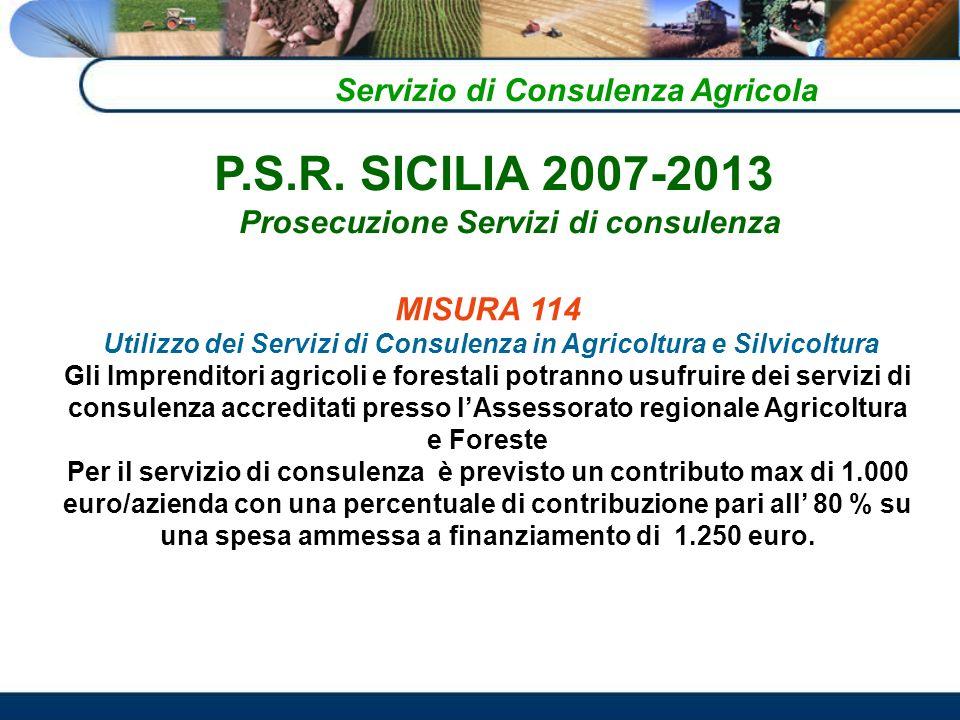 Servizio di Consulenza Agricola MISURA 114 Utilizzo dei Servizi di Consulenza in Agricoltura e Silvicoltura Gli Imprenditori agricoli e forestali potr