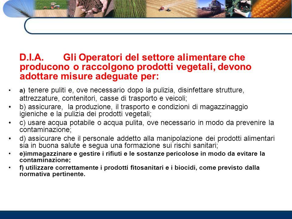 D.I.A. Gli Operatori del settore alimentare che producono o raccolgono prodotti vegetali, devono adottare misure adeguate per: a) tenere puliti e, ove
