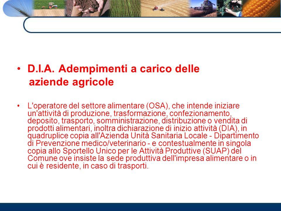 D.I.A. Adempimenti a carico delle aziende agricole L'operatore del settore alimentare (OSA), che intende iniziare un'attività di produzione, trasforma