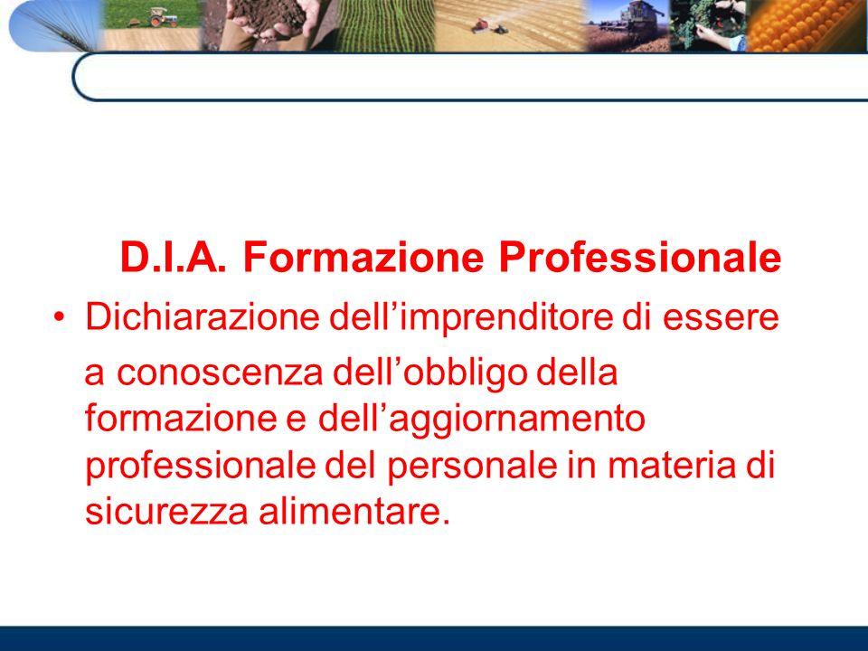 D.I.A. Formazione Professionale Dichiarazione dellimprenditore di essere a conoscenza dellobbligo della formazione e dellaggiornamento professionale d