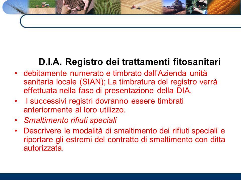 D.I.A. Registro dei trattamenti fitosanitari debitamente numerato e timbrato dallAzienda unità sanitaria locale (SIAN); La timbratura del registro ver