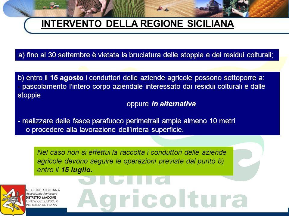 INTERVENTO DELLA REGIONE SICILIANA a) fino al 30 settembre è vietata la bruciatura delle stoppie e dei residui colturali; Nel caso non si effettui la