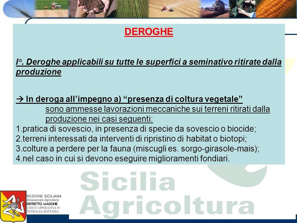 DEROGHE I°. Deroghe applicabili su tutte le superfici a seminativo ritirate dalla produzione In deroga allimpegno a) presenza di coltura vegetale sono
